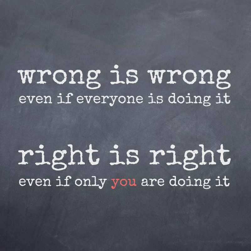 time-quotes-wrong-is-wrong-even-if-everyone-is-doing-it-right-is-right-even-if-only-you-are-doing-it