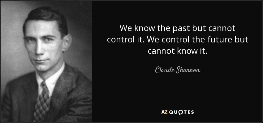 quote-we-know-the-past-but-cannot-control-it-we-control-the-future-but-cannot-know-it-claude-shannon-